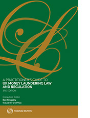 Practitioner's Guide to UK Money Laundering Law and Regulation, A