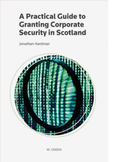 Practical Guide to Granting Corporate Security in Scotland, A